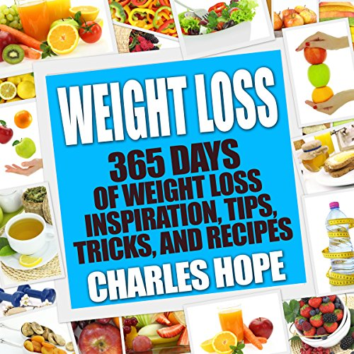 Weight Loss: 365 Days Of Weight Loss - Inspiration, Tips, Tricks, and Recipes (Lose Weight, Weight Loss Recipes, Mindfulness, Smoothies, Diet, Diet Plan) by Charles Hope