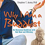 Why I Am a Buddhist: No-Nonsense Buddhism with Red Meat and Whiskey | Stephen T. Asma