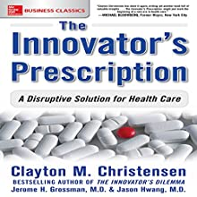 The Innovator's Prescription: A Disruptive Solution for Health Care | Livre audio Auteur(s) : Clayton Christensen, Jerome H. Grossman MD, Jason Hwang Narrateur(s) : Scott R. Pollak
