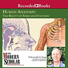 The Modern Scholar: Basic Human Anatomy: The Beauty of Form and Function Lecture by John K. Young