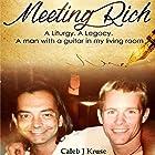 Meeting Rich: A Liturgy. A Legacy. A Man with a Guitar in my Living Room Hörbuch von Caleb J. Kruse Gesprochen von: Caleb J. Kruse