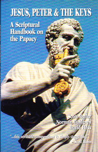 Jesus, Peter & the Keys: A Scriptural Handbook on the Papacy
