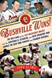img - for By John Klima - Bushville Wins!: The Wild Saga of the 1957 Milwaukee Braves and the Screwballs, Sluggers, and Beer Swiggers Who Canned the New York Yan (6.3.2012) book / textbook / text book