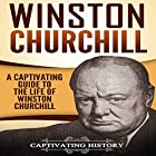 Winston Churchill: A Captivating Guide to the Life of Winston Churchill Hörbuch von  Captivating History Gesprochen von: Sean Daily
