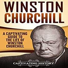 Winston Churchill: A Captivating Guide to the Life of Winston Churchill | Livre audio Auteur(s) :  Captivating History Narrateur(s) : Sean Daily