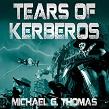 Tears of Kerberos: Star Crusades Uprising, Book 2 Audiobook by Michael G. Thomas Narrated by Roberto Scarlato