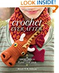 Crochet Ever After: 18 Crochet Projec...