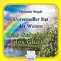Das Geheimnis des Glücks. Universeller Rat der Weisen Hörbuch von Christine Woydt Gesprochen von: Christine Woydt