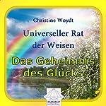 Das Geheimnis des Glücks. Universeller Rat der Weisen | Christine Woydt