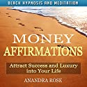 Money Affirmations: Attract Success and Luxury into Your Life with Beach Hypnosis and Meditation Speech by Anandra Rose Narrated by Sean Michael Hogan