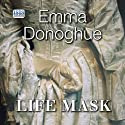 Life Mask Audiobook by Emma Donoghue Narrated by Charlotte Strevens