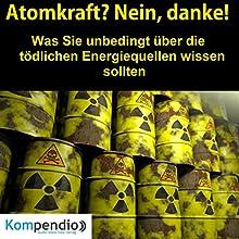 Atomkraft? Nein, danke! Was sie unbedingt über die tödlichen Energiequellen wissen sollten Hörbuch von Alessandro Dallmann Gesprochen von: Jens Zange