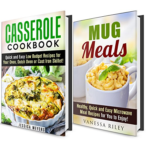 Casserole and Mug Meals Cookbook Box Set (2 in 1): Quick and Healthy Recipes for Your Oven, Cast Iron Skillet or Microwave Meal (Quick and Easy Cookbook) by Jessica Meyers, Vanessa Riley