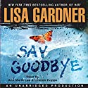 Say Goodbye (       UNABRIDGED) by Lisa Gardner Narrated by Ann Marie Lee, Lincoln Hoppe