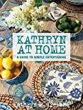 Kathryn At Home: A Guide to Simple Entertaining