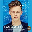 Caspar Lee Audiobook by Caspar Lee, Emily Riordan Lee Narrated by Caspar Lee, Emily Riordan Lee, Theodora Lee