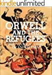 Orwell and the Refugees: The Untold S...
