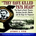 'They Have Killed Papa Dead!': The Road to Ford's Theatre, Abraham Lincoln's Murder, and the Rage for Vengeance