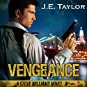 Vengeance: A Steve Williams Novel, Book 2 Audiobook by J. E. Taylor Narrated by Steven Cooper