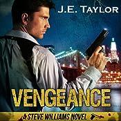Vengeance: A Steve Williams Novel, Book 2 | J. E. Taylor