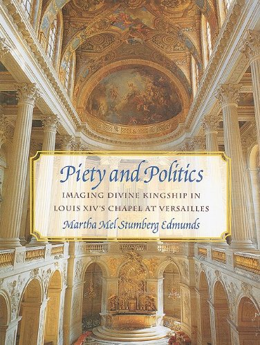 Piety and Politics: Imaging Divine Kingship in Louis Xiv's Chapel at Versailles (University of Delaware Studies in Seven