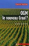 echange, troc Pierre Feillet - OGM, le nouveau graal ? : Undialogue à quatre voix, le scientifique, l'écologiste, l'industriel et la journaliste