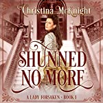 Shunned No More: A Lady Forsaken, Book 1 | Christina McKnight
