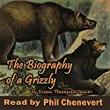 The Biography of a Grizzly Audiobook by Ernest Thompson Seton Narrated by Phil Chenevert