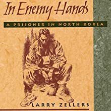 In Enemy Hands: A Prisoner in North Korea Audiobook by Larry Zellers Narrated by J Austin Moran II