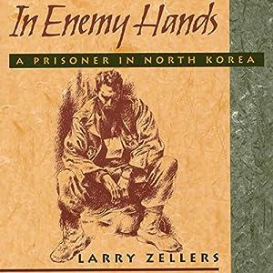 In Enemy Hands: A Prisoner in North Korea Hörbuch von Larry Zellers Gesprochen von: J Austin Moran II