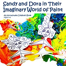 Sandy and Dora in Their Imaginary World of Paint: An Attractwins Children's Book Audiobook by  Attractwins Narrated by Eva R. Marienchild