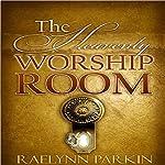 The Heavenly Worship Room | Raelynn Parkin