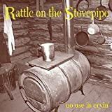 Rattle On The Stovepipe No Use In Cryin'