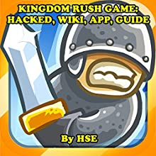 Kingdom Rush Game: Hacked, Wiki, App, Guide Audiobook by  HSE Narrated by Trevor Clinger
