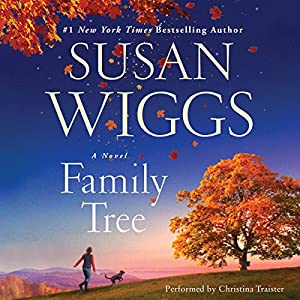 Family Tree: A Novel Audiobook by Susan Wiggs Narrated by Christina Traister