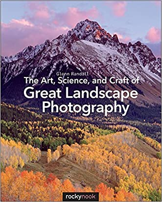 The Art, Science, and Craft of Great Landscape Photography written by Glenn Randall