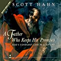 A Father Who Keeps His Promises: God's Covenant Love in Scripture (       UNABRIDGED) by Scott Hahn Narrated by Paul Smith