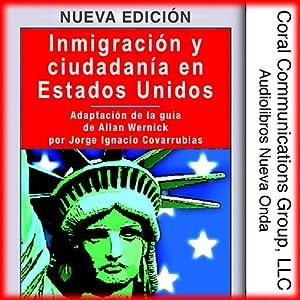 Inmigracion y ciudadania en EE.UU. [Immigration and Citizenship in the US]: Adaptacion de la guia de Allan Wernick por Jorge I. Covarrubias | [Jorge Ignacio Covarrubias]