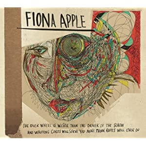 "Fiona Apple ""The Idler Wheel Is Wiser Than the Driver of the Screw and Whipping Cords Will Serve You More Than Ropes Will Ever Do"""