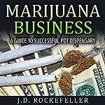Marijuana Business: A Guide to Successful Pot Dispensary | J.D. Rockefeller