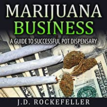 Marijuana Business: A Guide to Successful Pot Dispensary Audiobook by J.D. Rockefeller Narrated by Terry Murphy