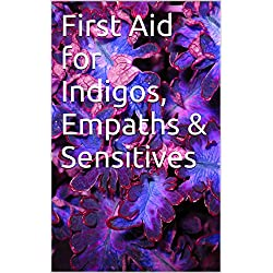 First Aid for Indigos, Empaths & Sensitives
