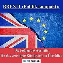 BREXIT: Die Folgen des Austritts für das Vereinigte Königreich im Überblick (Politik kompakt) Hörbuch von Alessandro Dallmann Gesprochen von: Jens Zange