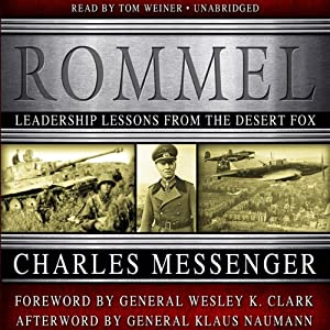 Rommel: Leadership Lessons from the Desert Fox | [Charles Messenger]