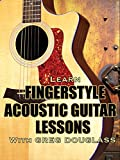 Learn Fingerstyle Acoustic Guitar Lessons With Greg Douglass