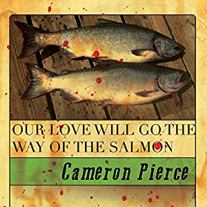 Our Love Will Go the Way of the Salmon Audiobook