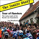 Tour of Flanders: The Inside Story: The Rocky Roads of the Ronde van Vlaanderen (       UNABRIDGED) by Les Woodland Narrated by Wyntner Woody