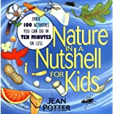 Nature in a Nutshell for Kids: Over 100 Activities You Can Do in Ten Minutes or Lessby Jean Potter