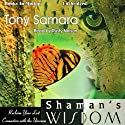 Shaman's Wisdom Audiobook by Tony Samara Narrated by Rusty Nelson