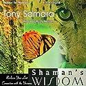 Shaman's Wisdom Audiobook by Tony Samara Narrated by Rusty Nelson